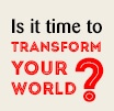 Is it time to change your world?