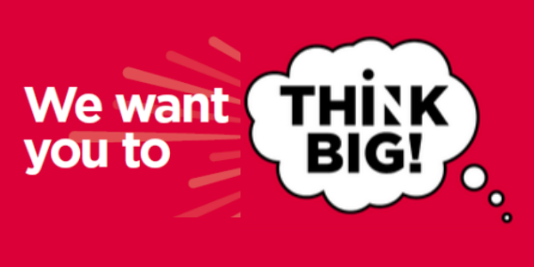 We want you to Think Big